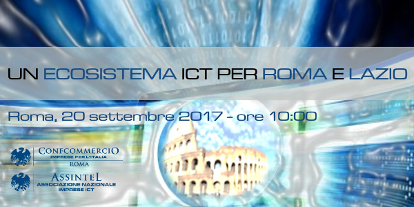 """""""UN ECOSISTEMA ICT PER ROMA E LAZIO"""": APPUNTAMENTO IL 20 SETTEMBRE CON IL WORKSHOP DEDICATO AL MONDO DIGITALE E HIGH TECH"""