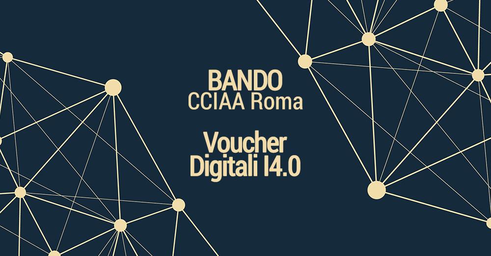 CCIAA Roma | Voucher Digitali Impresa 4.0 | Fino a 10.000€ di contributo a fondo perduto per innovare la tua impresa