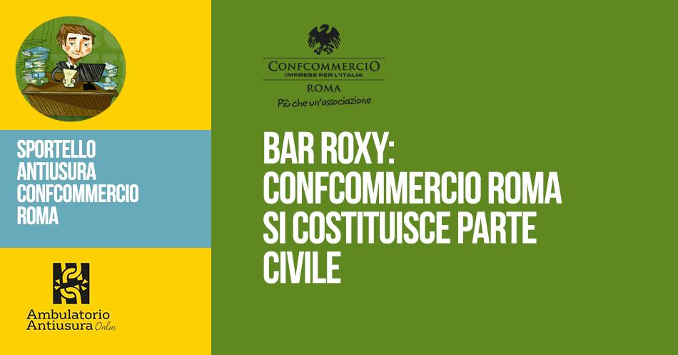 BAR ROXY: CONFCOMMERCIO ROMA SI COSTITUISCE PARTE CIVILE NEL PROCESSO CONTRO I CASAMONICA