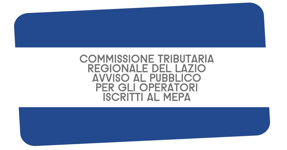 COMMISSIONE TRIBUTARIA REGIONALE DEL LAZIO, AVVISO AL PUBBLICO PER GLI OPERATORI ISCRITTI AL MEPA