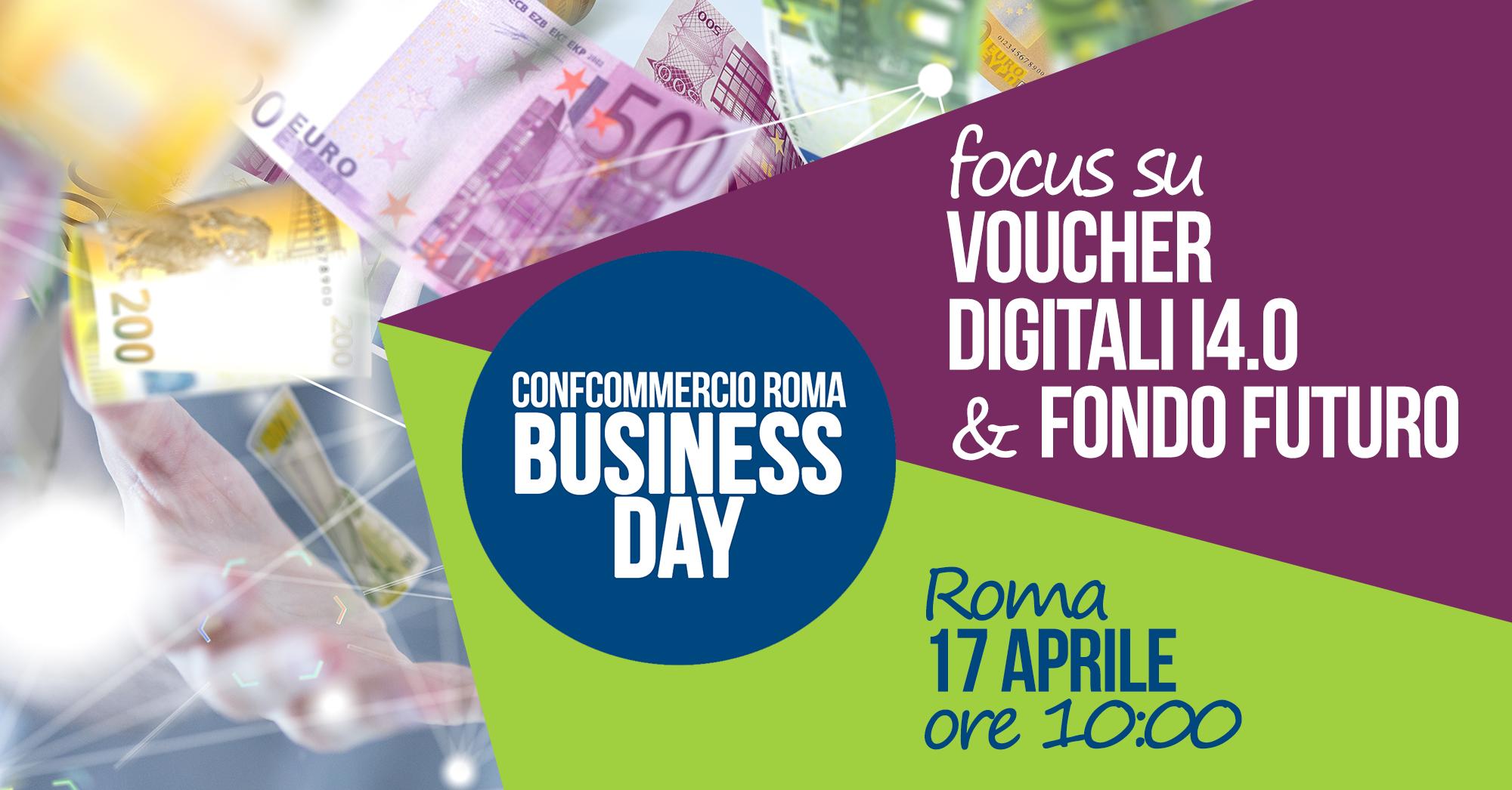 Vuoi saperne di più su VOUCHER DIGITALI o su FONDO FUTURO? Partecipa il 17 aprile al prossimo Business Day Confcommercio Roma