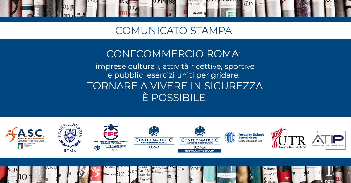 CONFCOMMERCIO ROMA | Imprese culturali, attività ricettive, sportive e pubblici esercizi uniti per gridare: TORNARE A VIVERE IN SICUREZZA È POSSIBILE | COMUNICATO STAMPA
