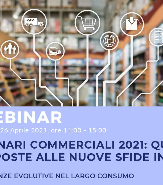 """26 APRILE   WEBINAR """"Scenari commerciali 2021: quali risposte alle nuove sfide in atto"""""""