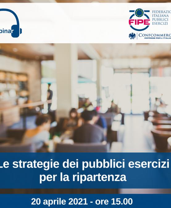 """20 APRILE   """"Le strategie dei pubblici esercizi per la ripartenza""""   Webinar FIPE"""