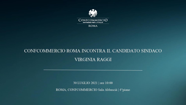 CONFCOMMERCIO ROMA  INCONTRA IL CANDIDATO SINDACO VIRGINIA RAGGI | 30 LUGLIO 2021