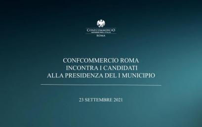 CONFCOMMERCIO ROMA INCONTRA I CANDIDATI ALLA PRESIDENZA DEL I MUNICIPIO | 23 SETTEMBRE 2021