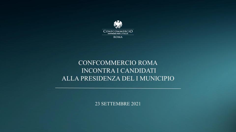 CONFCOMMERCIO ROMA INCONTRA I CANDIDATI ALLA PRESIDENZA DEL I MUNICIPIO   23 SETTEMBRE 2021